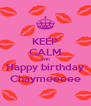 KEEP CALM AND Happy birthday Chaymeeeee - Personalised Poster A4 size