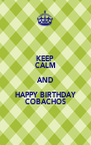 KEEP CALM AND HAPPY BIRTHDAY COBACHOS - Personalised Poster A4 size