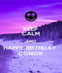 KEEP CALM AND HAPPY BIRTHDAY  CONOR - Personalised Poster A4 size