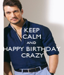 KEEP CALM AND HAPPY BIRTHDAY  CRAZY - Personalised Poster A4 size