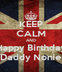 KEEP CALM AND Happy Birthday Daddy Nonie - Personalised Poster A4 size