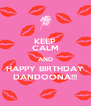 KEEP CALM AND HAPPY BIRTHDAY DANDOONA!!! - Personalised Poster A4 size