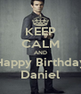 KEEP CALM AND Happy Birthday Daniel - Personalised Poster A4 size