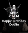 KEEP CALM AND Happy Birthday Delfin - Personalised Poster A4 size