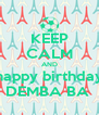KEEP CALM AND happy birthday DEMBA BA  - Personalised Poster A4 size
