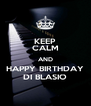 KEEP CALM AND HAPPY BIRTHDAY DI BLASIO - Personalised Poster A4 size