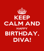 KEEP CALM AND HAPPY BIRTHDAY, DIVA! - Personalised Poster A4 size