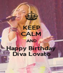 KEEP CALM AND Happy Birthday Diva Lovato - Personalised Poster A4 size
