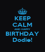 KEEP CALM AND HAPPY BIRTHDAY Dodie! - Personalised Poster A4 size