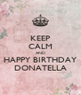KEEP CALM AND HAPPY BIRTHDAY DONATELLA - Personalised Poster A4 size