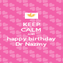 KEEP CALM AND happy birthday Dr Nazmy - Personalised Poster A4 size