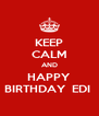 KEEP CALM AND HAPPY BIRTHDAY  EDI  - Personalised Poster A4 size