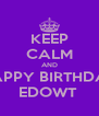 KEEP CALM AND HAPPY BIRTHDAY EDOWT  - Personalised Poster A4 size