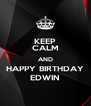 KEEP CALM AND HAPPY BIRTHDAY EDWIN - Personalised Poster A4 size