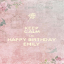 KEEP CALM AND HAPPY BIRTHDAY EMILY - Personalised Poster A4 size