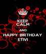 KEEP CALM AND HAPPY BIRTHDAY ETIVI - Personalised Poster A4 size