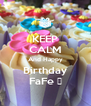 KEEP CALM And Happy Birthday FaFe 🎉 - Personalised Poster A4 size