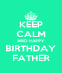 KEEP CALM AND HAPPY BIRTHDAY FATHER - Personalised Poster A4 size