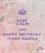 KEEP CALM AND HAPPY BIRTHDAY Fatim Ezzahra - Personalised Poster A4 size