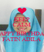 KEEP CALM AND HAPPY BIRTHDAY FATIN ADILA - Personalised Poster A4 size