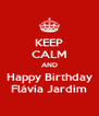 KEEP CALM AND Happy Birthday Flávia Jardim - Personalised Poster A4 size