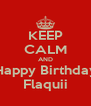 KEEP CALM AND Happy Birthday Flaquii - Personalised Poster A4 size