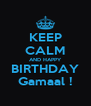 KEEP CALM AND HAPPY BIRTHDAY Gamaal ! - Personalised Poster A4 size
