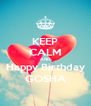 KEEP CALM AND Happy Birthday GOSHA - Personalised Poster A4 size