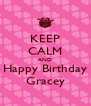 KEEP CALM AND Happy Birthday Gracey - Personalised Poster A4 size