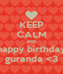 KEEP CALM AND happy birthday guranda <3 - Personalised Poster A4 size