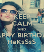 KEEP CALM AND HAPPY BIRTHDAY HaKsSsS - Personalised Poster A4 size