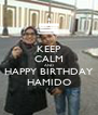 KEEP CALM AND HAPPY BIRTHDAY HAMIDO - Personalised Poster A4 size