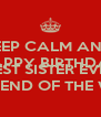 KEEP CALM AND  HAPPY BIRTHDAY HANNAH ROSE FIORILLO BEST SISTER EVER LOCE YOU TO THE END OF THE WORLD AND BACK - Personalised Poster A4 size