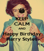 KEEP CALM AND Happy Birthday Harry Styles - Personalised Poster A4 size