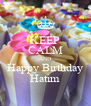 KEEP CALM AND Happy Birthday Hatim - Personalised Poster A4 size
