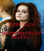 KEEP CALM AND HAPPY BIRTHDAY HELENA!! - Personalised Poster A4 size