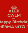 KEEP CALM AND Happy Birthday HERMANITO :) - Personalised Poster A4 size