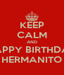 KEEP CALM AND HAPPY BIRTHDAY HERMANITO - Personalised Poster A4 size
