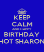KEEP CALM AND HAPPY BIRTHDAY HOT SHARON - Personalised Poster A4 size