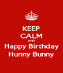 KEEP CALM AND Happy Birthday Hunny Bunny - Personalised Poster A4 size