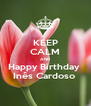 KEEP CALM AND Happy Birthday  Inês Cardoso  - Personalised Poster A4 size