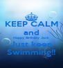 KEEP CALM and Happy Birthday Jack Just keep Swimming!! - Personalised Poster A4 size