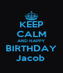 KEEP CALM AND HAPPY BIRTHDAY Jacob  - Personalised Poster A4 size
