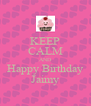 KEEP CALM AND Happy Birthday Jaimy - Personalised Poster A4 size