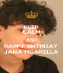 KEEP CALM AND HAPPY BIRTHDAY JANA FIGARELLA - Personalised Poster A4 size