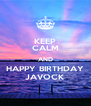 KEEP CALM AND HAPPY BIRTHDAY JAVOCK - Personalised Poster A4 size