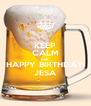 KEEP CALM AND HAPPY BIRTHDAY JESA - Personalised Poster A4 size