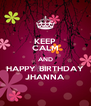 KEEP CALM AND HAPPY BIRTHDAY JHANNA - Personalised Poster A4 size