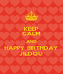 KEEP CALM AND HAPPY BIRTHDAY JILDOU - Personalised Poster A4 size