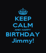 KEEP CALM AND HAPPY BIRTHDAY Jimmy! - Personalised Poster A4 size